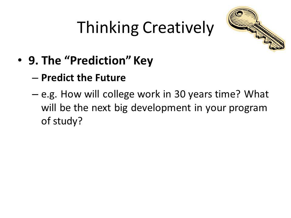 Thinking Creatively 9. The Prediction Key – Predict the Future – e.g.