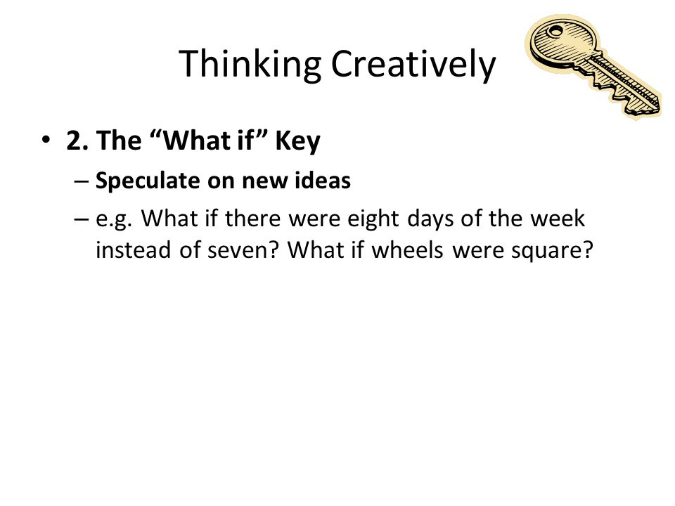 Thinking Creatively 13.The Question Key – List 5 questions given an answer – e.g.