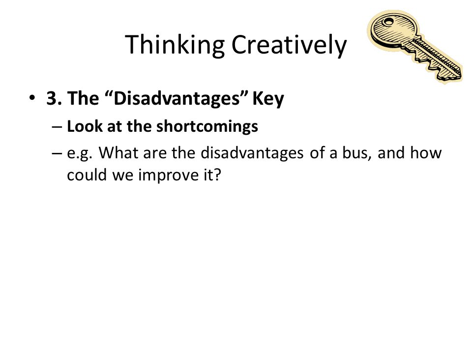 Thinking Creatively 4.The Combination Key – Combine two concepts together – e.g.