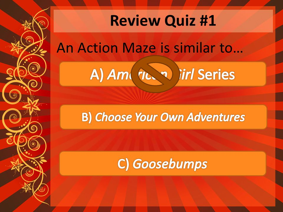 Review Quiz #1 An Action Maze is similar to…