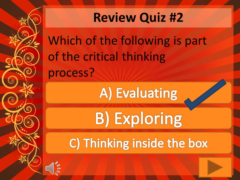 Review Quiz #2 Which of the following is part of the critical thinking process