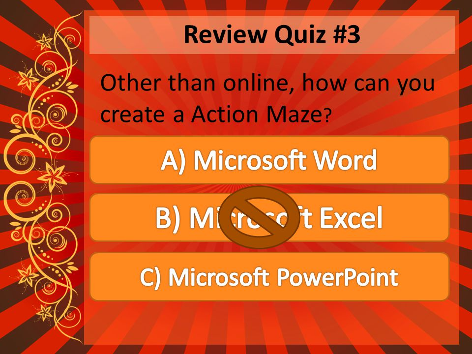 Review Quiz #3 Other than online, how can you create a Action Maze