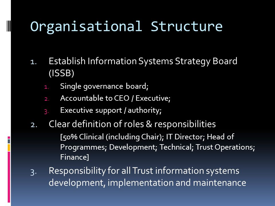 Organisational Structure 1.Establish Information Systems Strategy Board (ISSB) 1.
