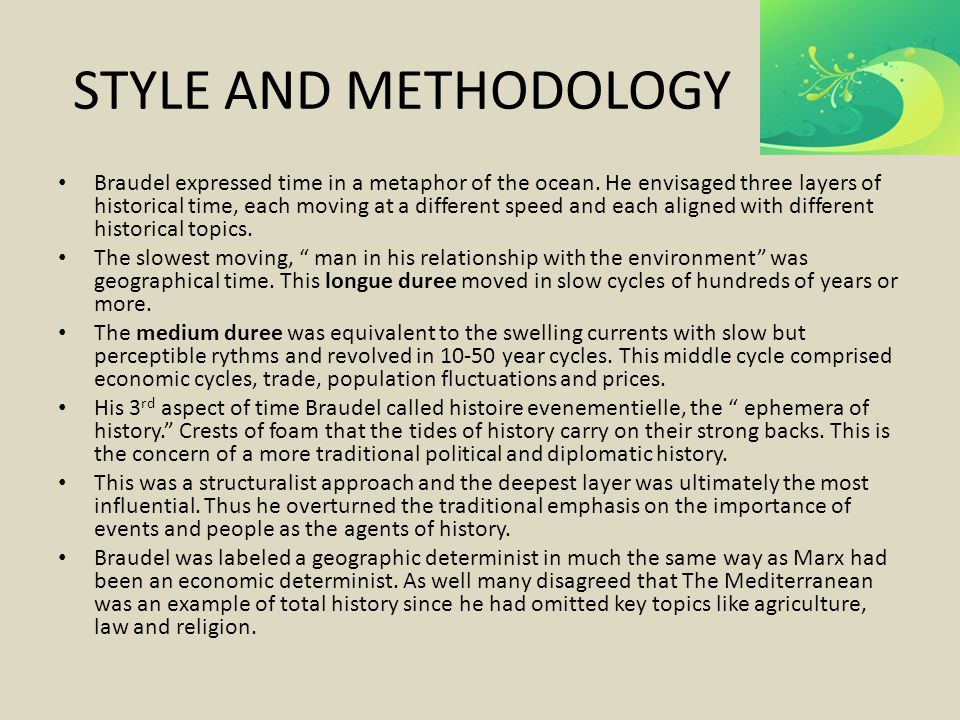 STYLE AND METHODOLOGY Braudel expressed time in a metaphor of the ocean.