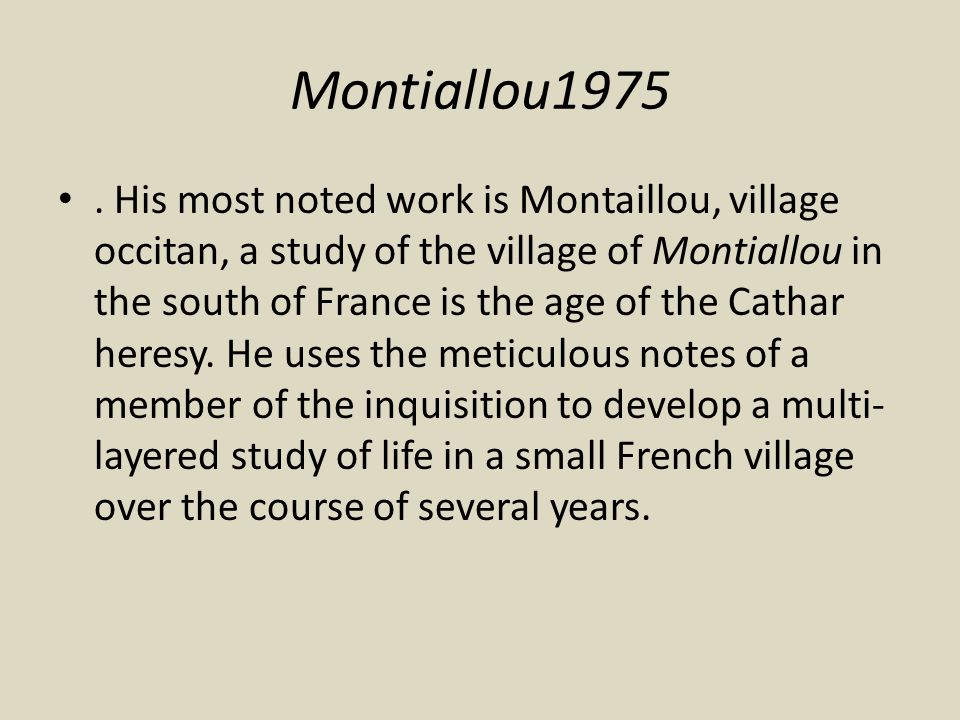 Montiallou1975. His most noted work is Montaillou, village occitan, a study of the village of Montiallou in the south of France is the age of the Cath