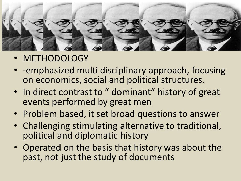 METHODOLOGY -emphasized multi disciplinary approach, focusing on economics, social and political structures.