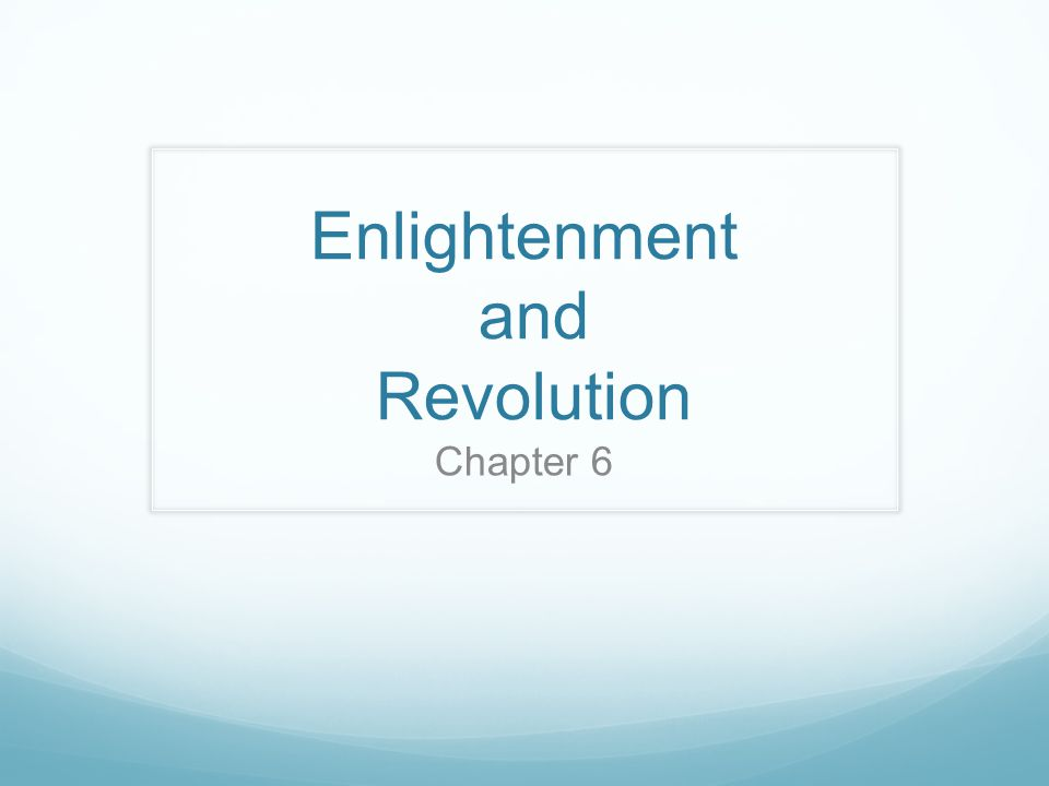 Enlightenment and Revolution Chapter 6