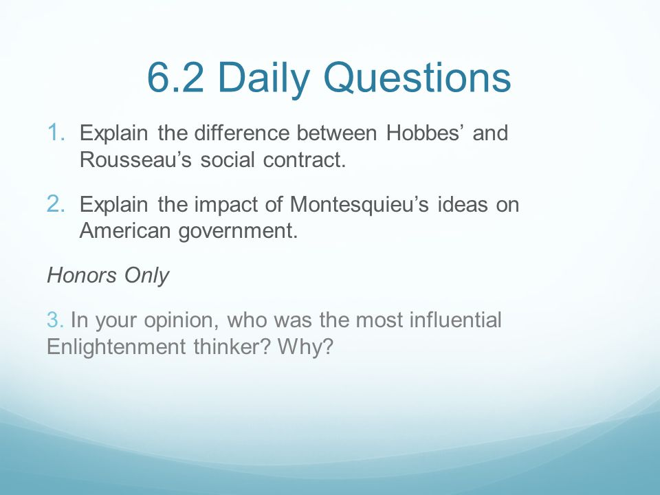 6.2 Daily Questions  Explain the difference between Hobbes' and Rousseau's social contract.