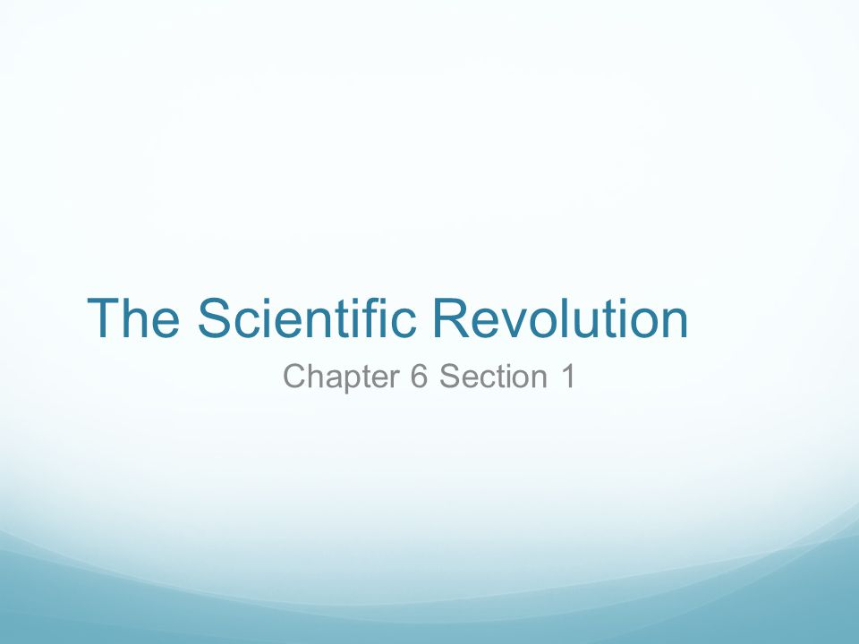 The Scientific Revolution Chapter 6 Section 1