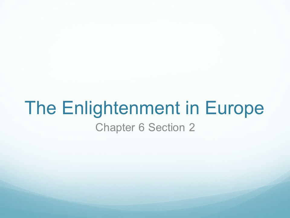 The Enlightenment in Europe Chapter 6 Section 2