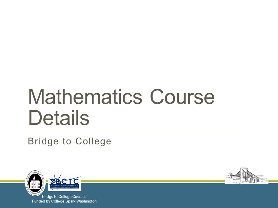 Bridge to College Courses Funded by College Spark Washington Mathematics Course Details Bridge to College