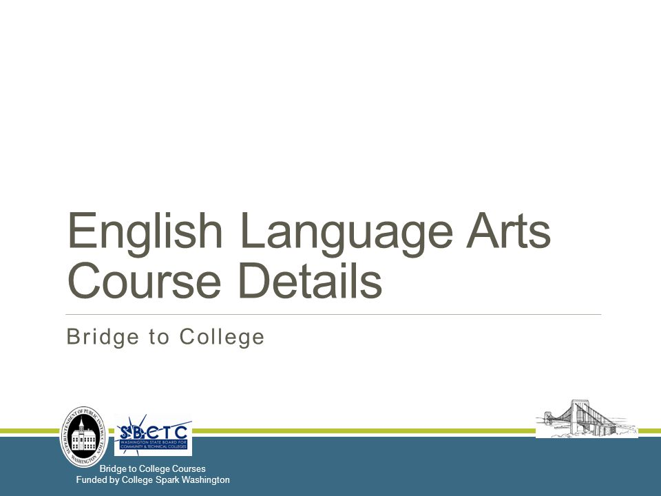 Bridge to College Courses Funded by College Spark Washington English Language Arts Course Details Bridge to College