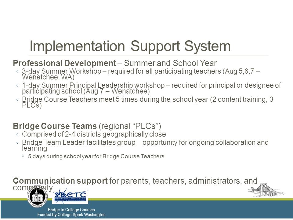 Bridge to College Courses Funded by College Spark Washington Implementation Support System Professional Development – Summer and School Year ◦ 3-day S