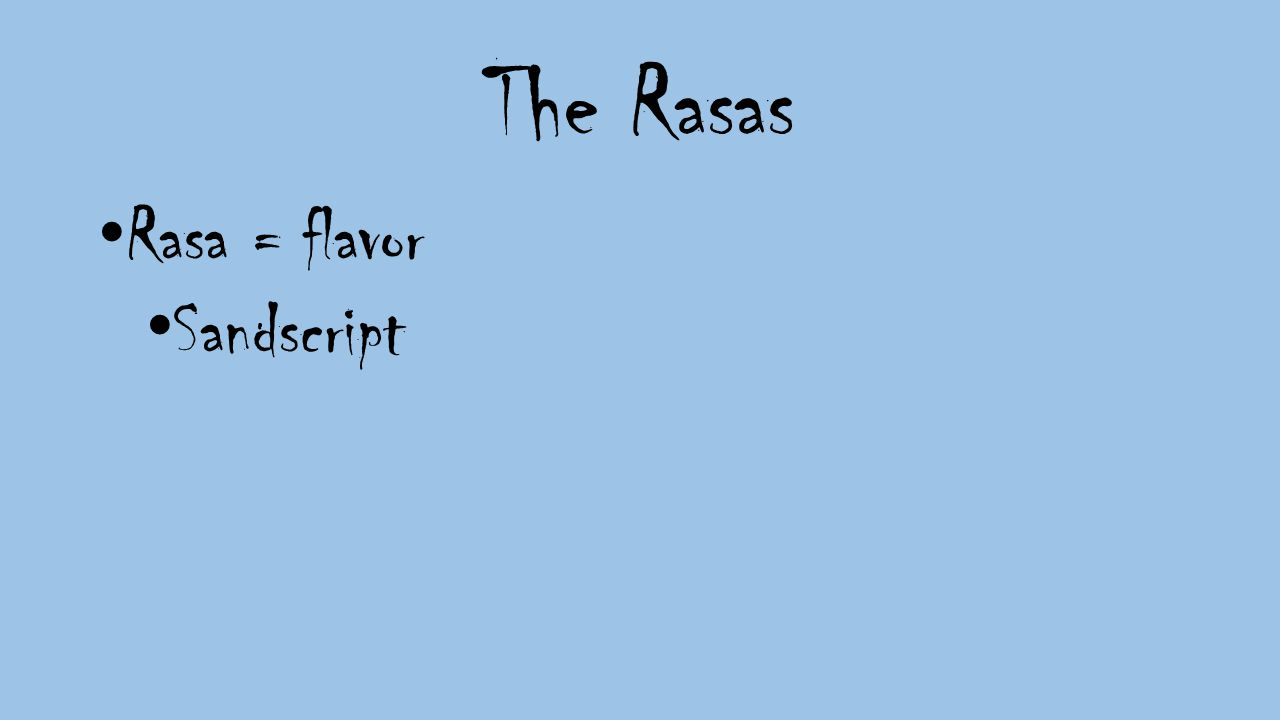 The Rasas Rasa = flavor Sandscript