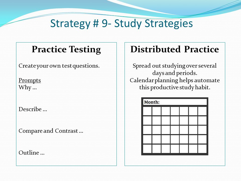 Strategy # 9- Study Strategies Practice Testing Create your own test questions.