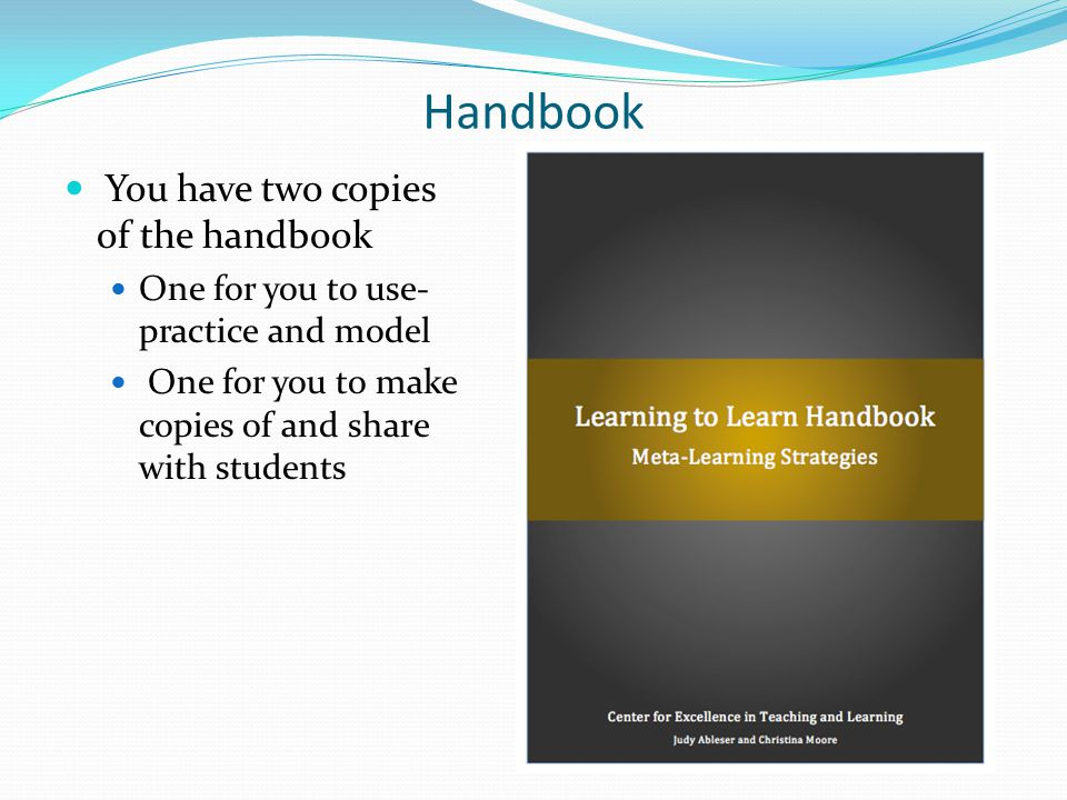 Handbook You have two copies of the handbook One for you to use- practice and model One for you to make copies of and share with students