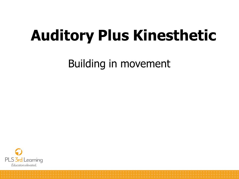 Auditory Plus Kinesthetic Building in movement