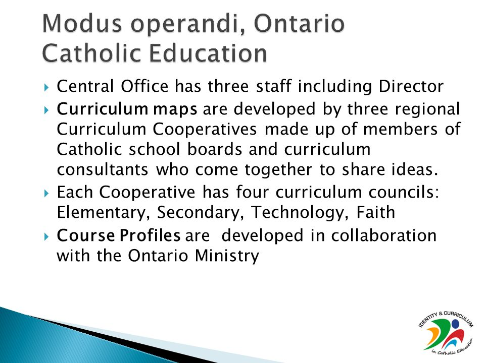  Central Office has three staff including Director  Curriculum maps are developed by three regional Curriculum Cooperatives made up of members of Catholic school boards and curriculum consultants who come together to share ideas.
