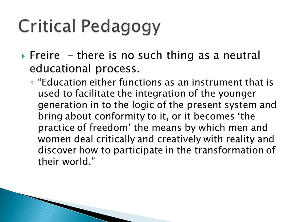  Freire - there is no such thing as a neutral educational process.