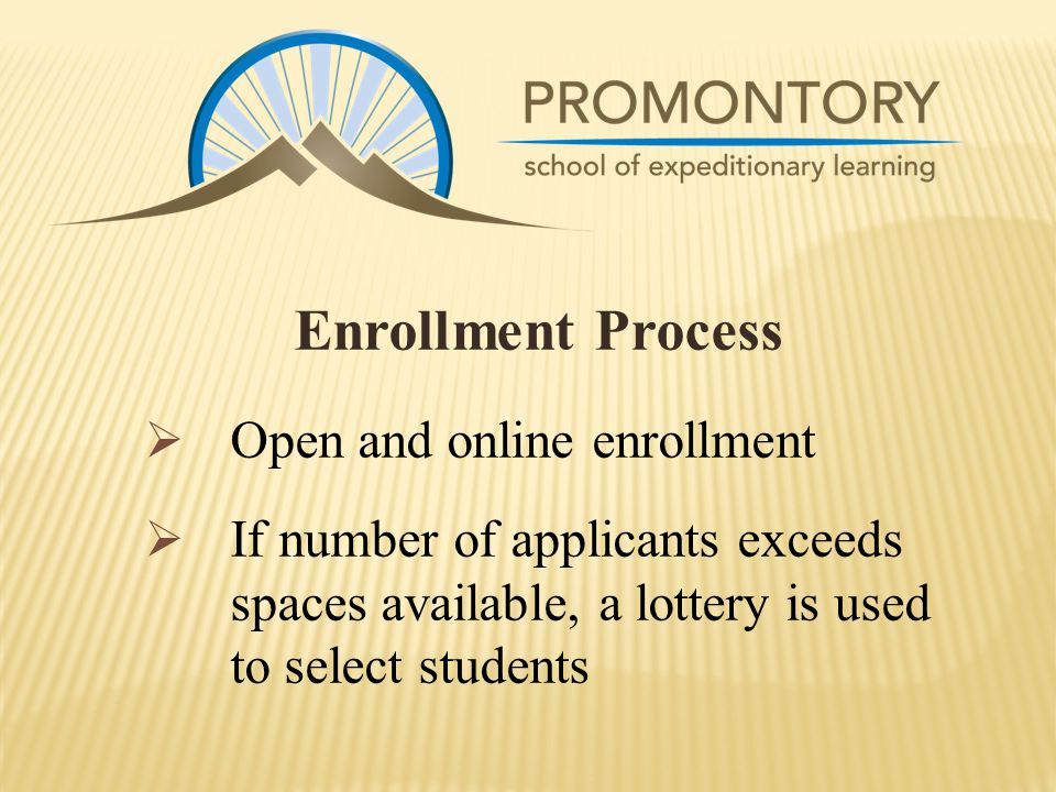 Enrollment Process  Open and online enrollment  If number of applicants exceeds spaces available, a lottery is used to select students