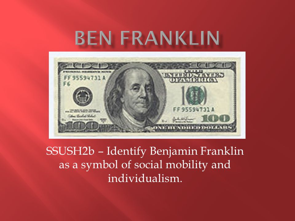 SSUSH2b – Identify Benjamin Franklin as a symbol of social mobility and individualism.