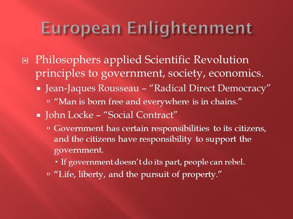  Philosophers applied Scientific Revolution principles to government, society, economics.