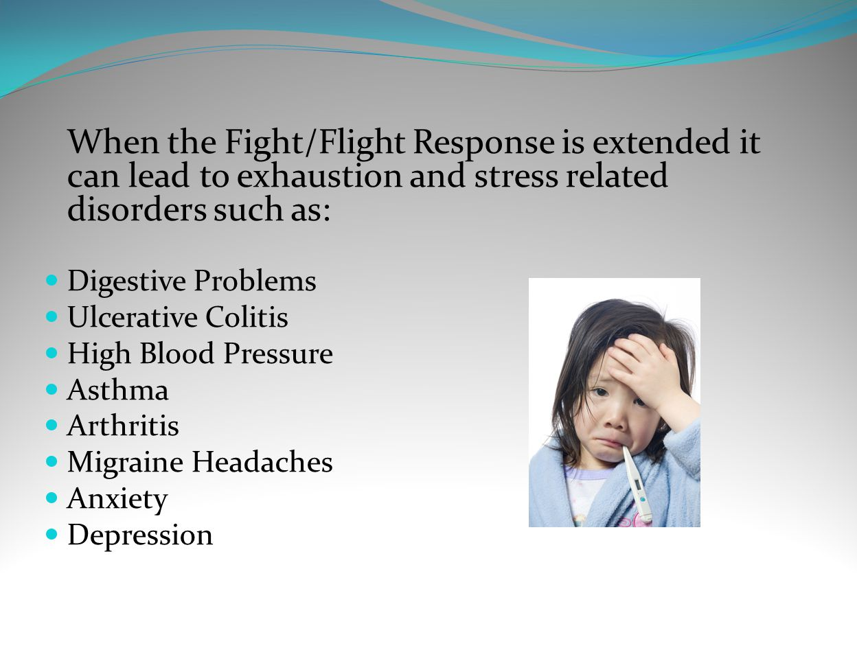 When the Fight/Flight Response is extended it can lead to exhaustion and stress related disorders such as: Digestive Problems Ulcerative Colitis High