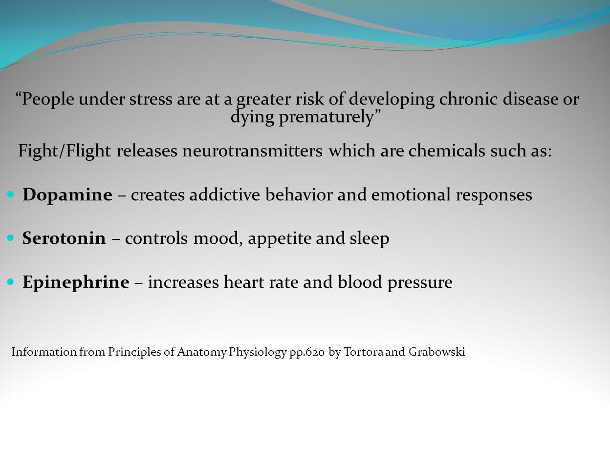 """People under stress are at a greater risk of developing chronic disease or dying prematurely"" Fight/Flight releases neurotransmitters which are chemi"
