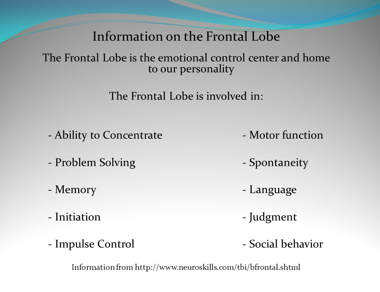 Information on the Frontal Lobe The Frontal Lobe is the emotional control center and home to our personality The Frontal Lobe is involved in: - Abilit