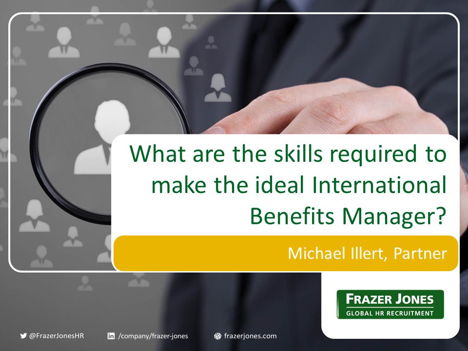 Michael Illert, Partner What are the skills required to make the ideal International Benefits Manager