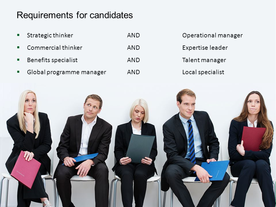 Requirements for candidates  Strategic thinker ANDOperational manager  Commercial thinkerANDExpertise leader  Benefits specialistANDTalent manager  Global programme managerAND Local specialist