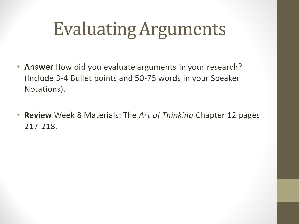 Evaluating Arguments Answer How did you evaluate arguments in your research.