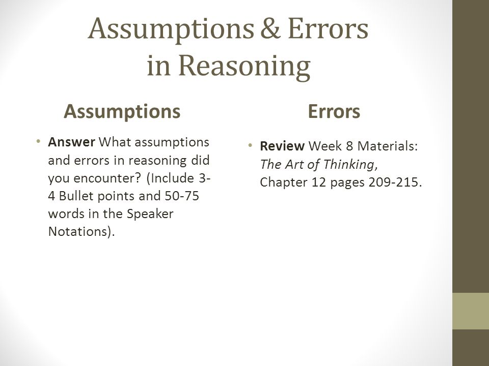Assumptions & Errors in Reasoning Assumptions Answer What assumptions and errors in reasoning did you encounter.