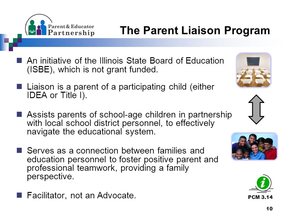 PCM 3.14 10 The Parent Liaison Program An initiative of the Illinois State Board of Education (ISBE), which is not grant funded.