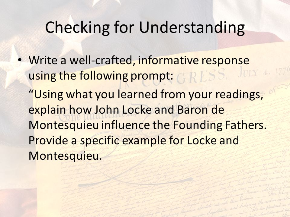 Checking for Understanding Write a well-crafted, informative response using the following prompt: Using what you learned from your readings, explain how John Locke and Baron de Montesquieu influence the Founding Fathers.