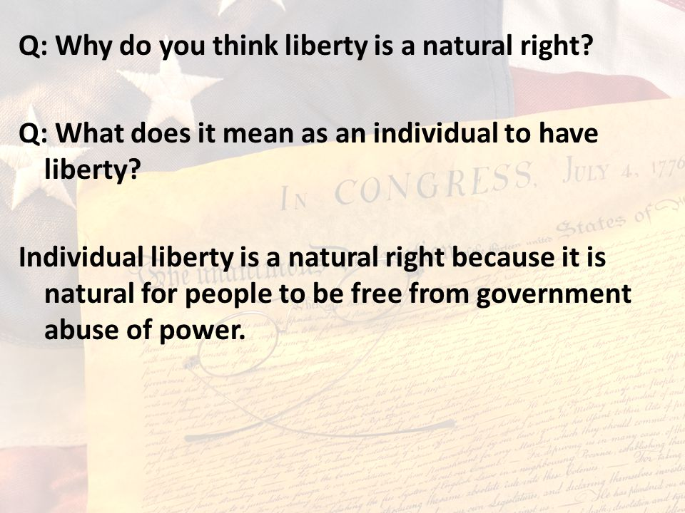 Q: Why do you think liberty is a natural right.