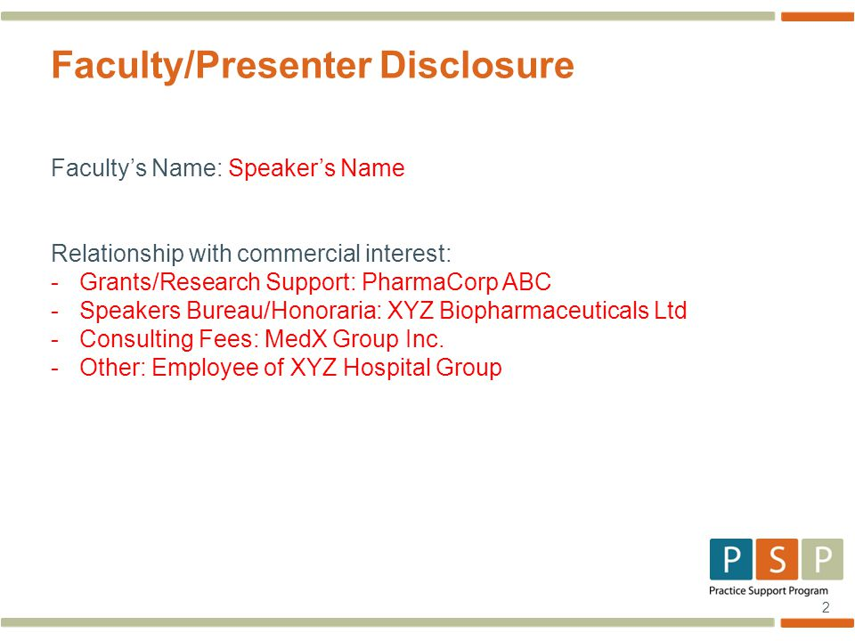 2 Faculty/Presenter Disclosure Faculty's Name: Speaker's Name Relationship with commercial interest: -Grants/Research Support: PharmaCorp ABC -Speakers Bureau/Honoraria: XYZ Biopharmaceuticals Ltd -Consulting Fees: MedX Group Inc.