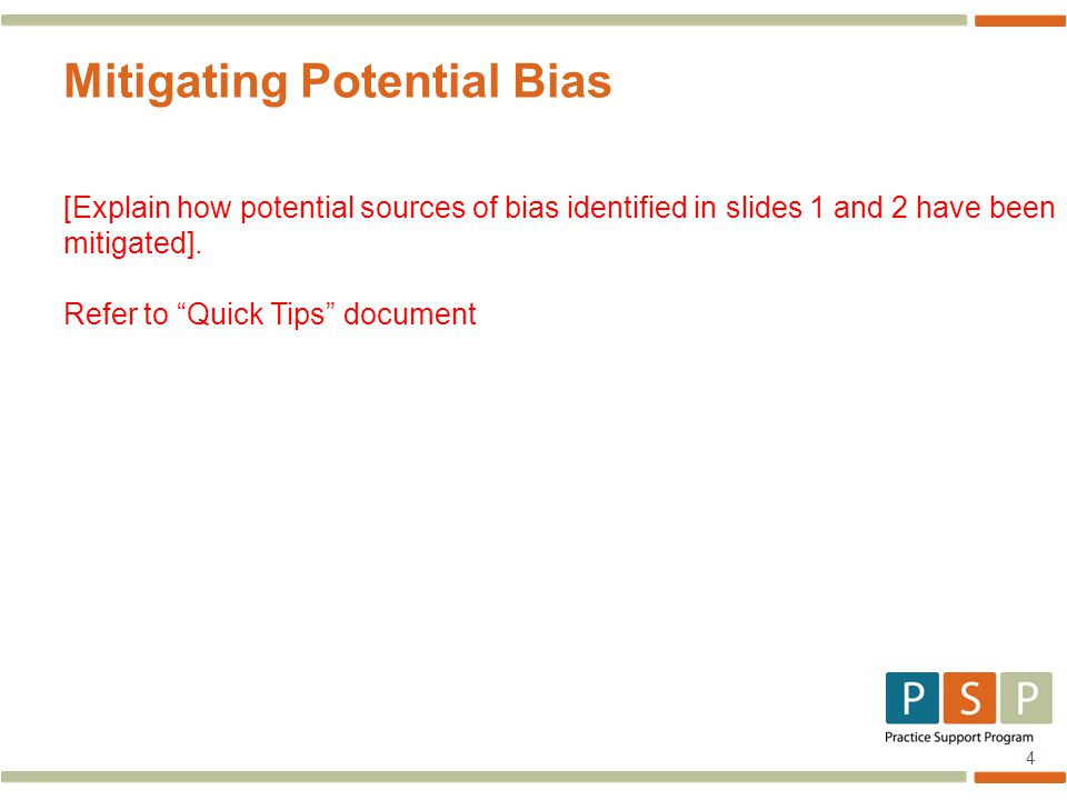4 Mitigating Potential Bias [Explain how potential sources of bias identified in slides 1 and 2 have been mitigated].