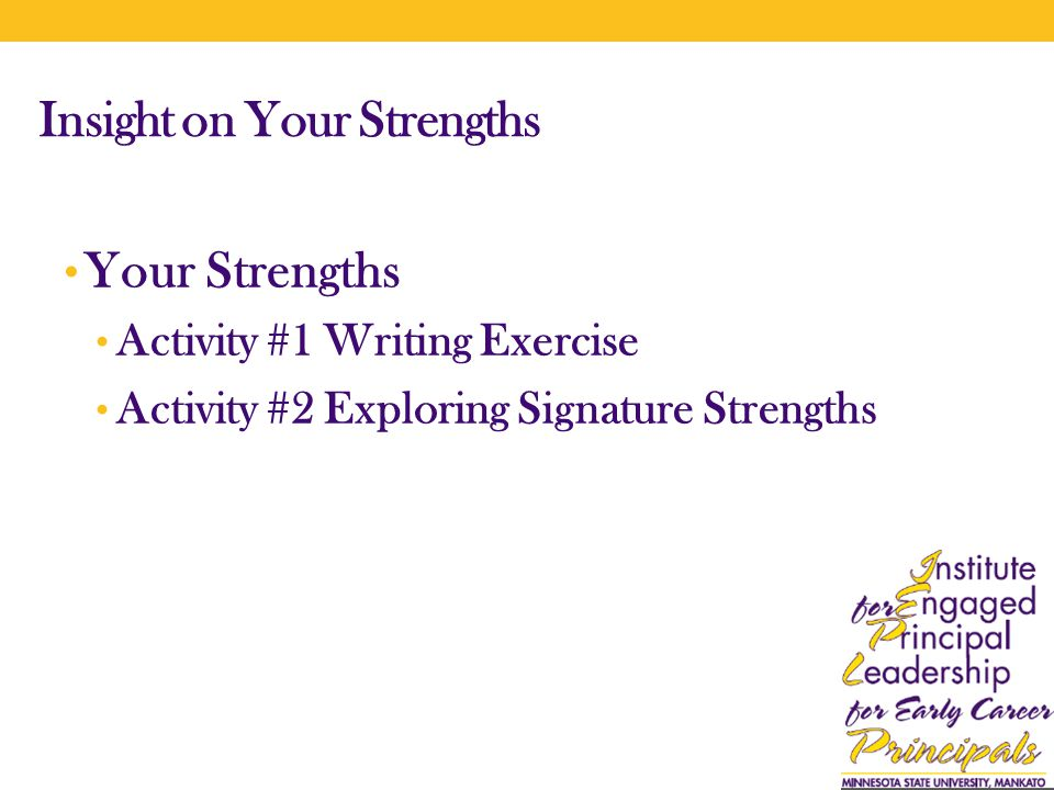 Insight on Your Strengths Your Strengths Activity #1 Writing Exercise Activity #2 Exploring Signature Strengths