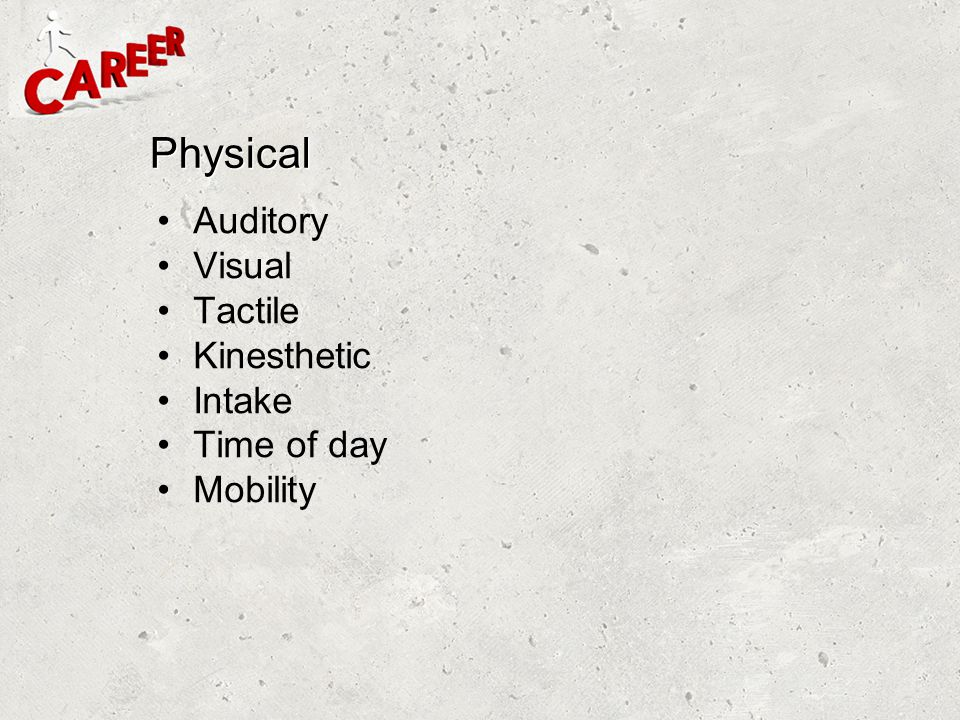 Physical Auditory Visual Tactile Kinesthetic Intake Time of day Mobility