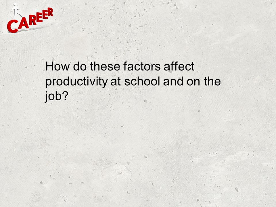 How do these factors affect productivity at school and on the job?