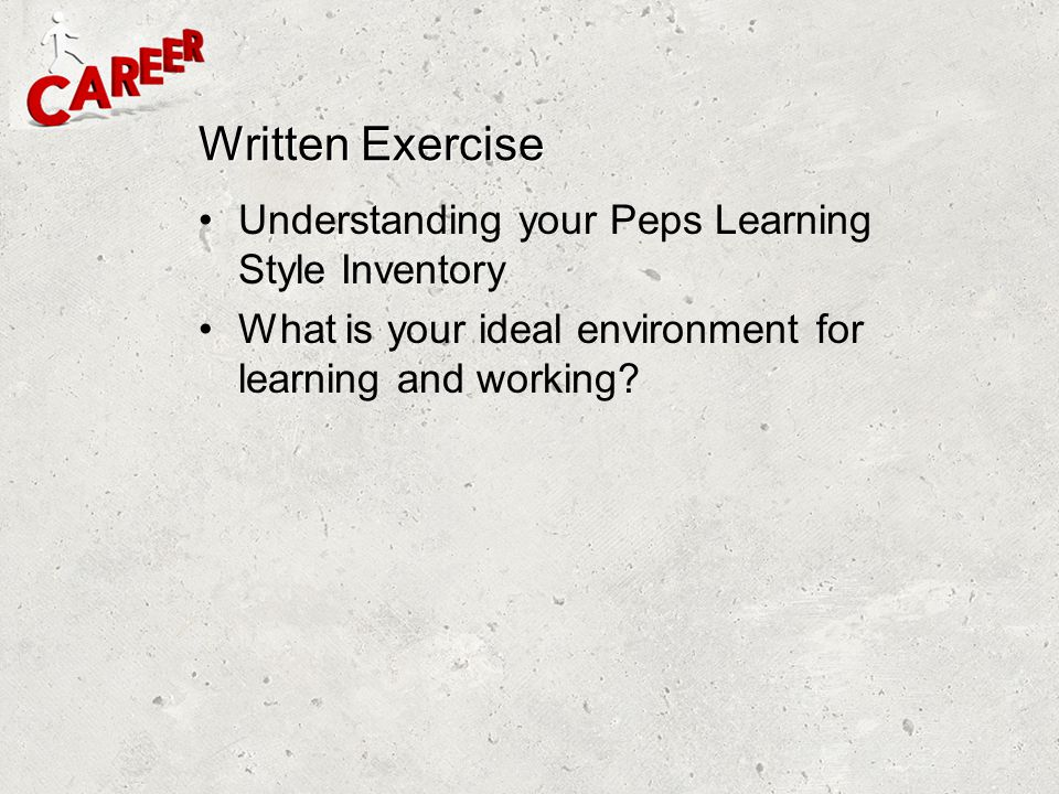 Written Exercise Understanding your Peps Learning Style Inventory What is your ideal environment for learning and working?
