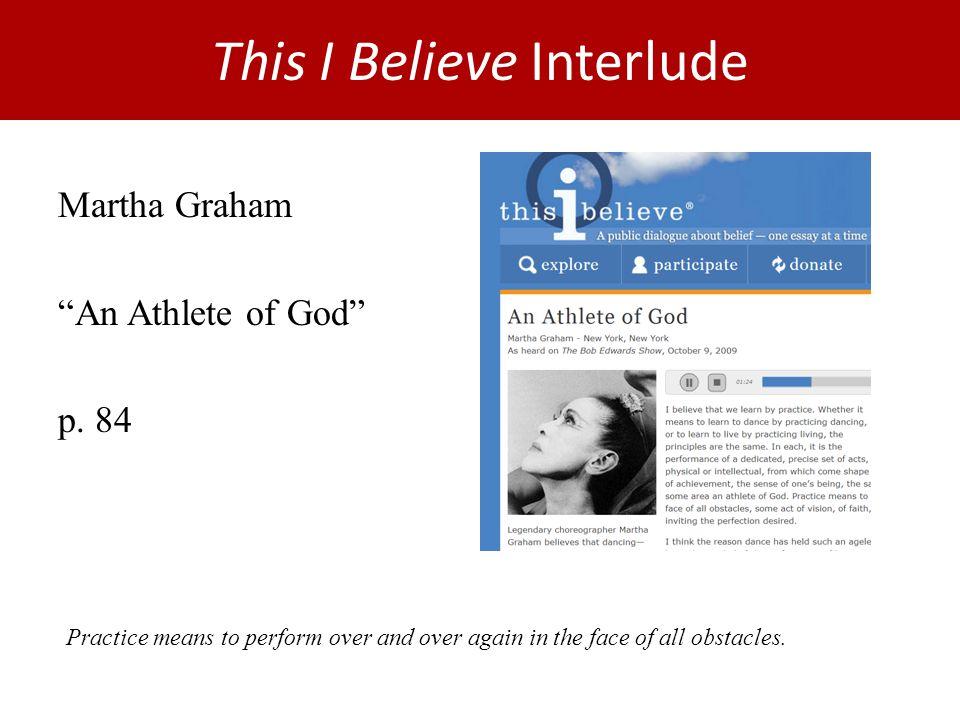 This I Believe Interlude Martha Graham An Athlete of God p.