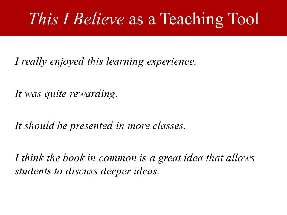 This I Believe as a Teaching Tool I really enjoyed this learning experience.