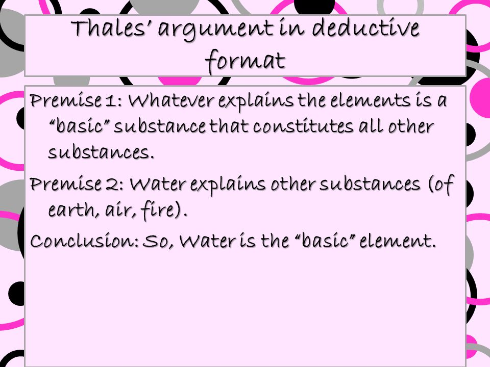 Thales' argument Water changes to air. (i.e. When heated, water changes to steam, then to air.
