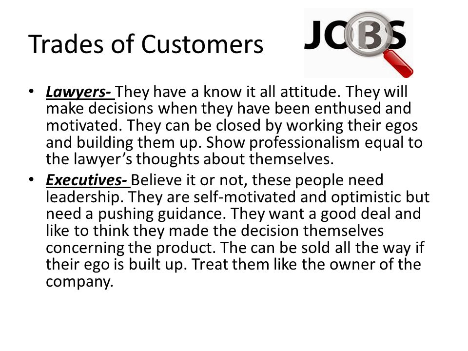 Trades of Customers Lawyers- They have a know it all attitude.