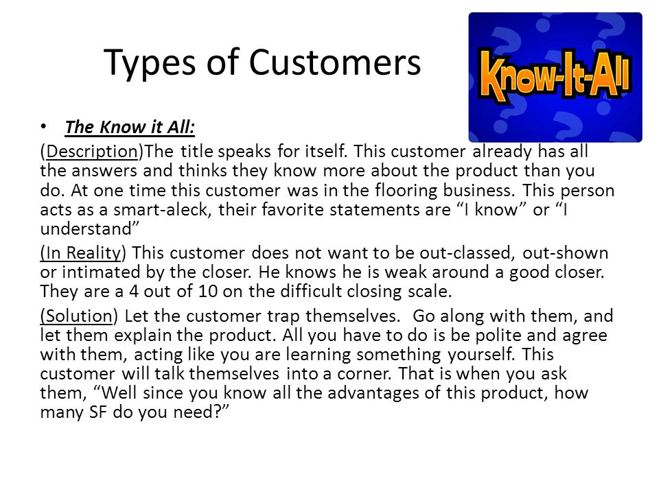 Types of Customers The Know it All: (Description)The title speaks for itself.
