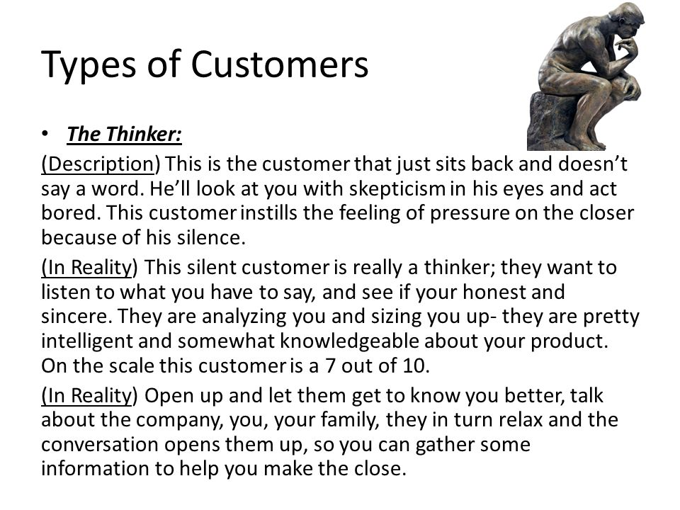 Types of Customers The Thinker: (Description) This is the customer that just sits back and doesn't say a word.