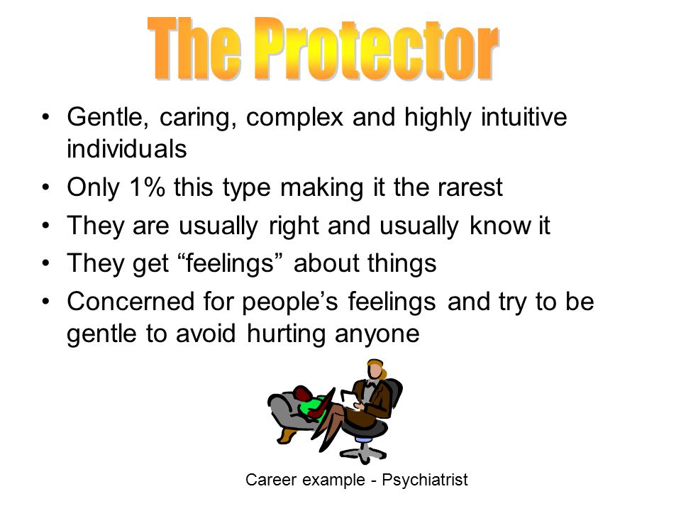 Gentle, caring, complex and highly intuitive individuals Only 1% this type making it the rarest They are usually right and usually know it They get feelings about things Concerned for people's feelings and try to be gentle to avoid hurting anyone Career example - Psychiatrist