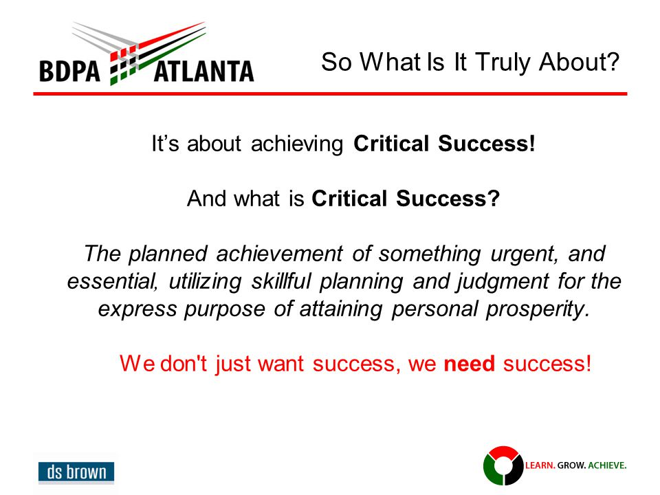 So What Is It Truly About. It's about achieving Critical Success.